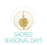 Sacred Seasonal Days: the Solstices & the Equinoxes