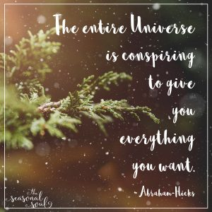 The entire Universe is conspiring to give you everything you want.