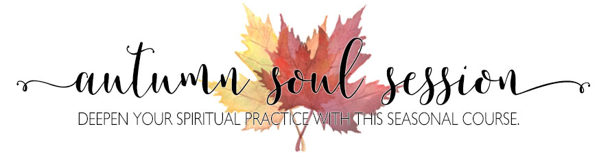 Autumn Soul Session • Deepen your Spiritual Practice with this Seasonal Course