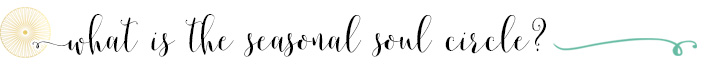 http://www.theseasonalsoul.com/wp-content/uploads/2018/01/what-is-the-seasonal-soul-circle.jpg