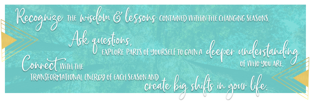 Recognize the Wisdom & Lessons Contained within each season.