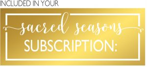 Included in Your Sacred Seasons Subscription